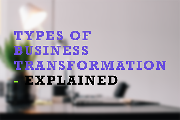 TYPES OF BUSINESS TRANSFORMATION