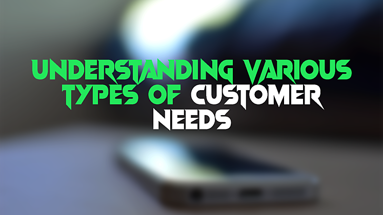 Types of Customer Needs